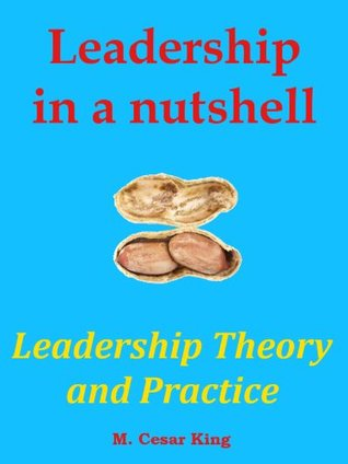 Leadership in a Nutshell: Leadership Theory and Practice