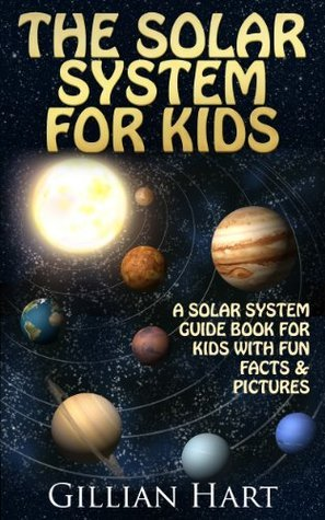The Solar System Book For Kids - Fun Facts & Pictures About Our Solar System, Planets, and More