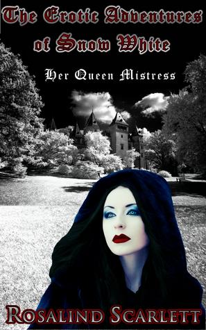 Her Queen Mistress:  The Erotic Adventures of Snow White (Erotic Kingdom, #2)
