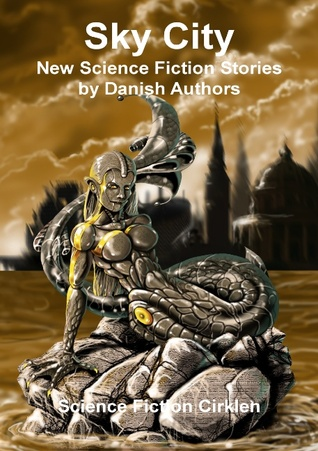 Sky City: New Science Fiction Stories by Danish Authors