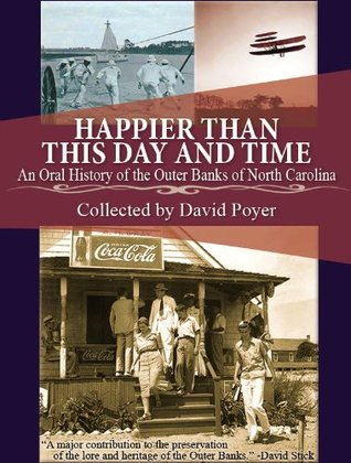 Happier than This Day and Time: An Oral History of the Outer Banks of North Carolina