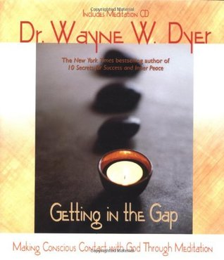 Getting in the Gap by Wayne W. Dyer