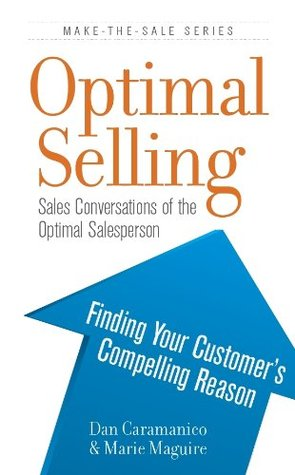 Optimal Selling: Find Your Customer's Compelling Reason (Make-The-Sales Series)