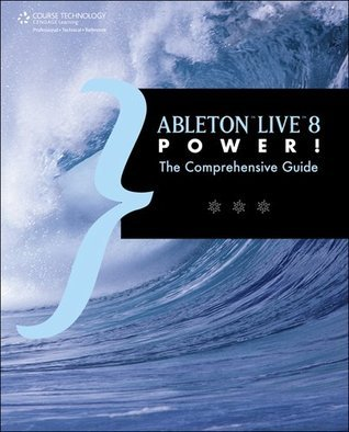Ableton Live 8 Power!: The Comprehensive Guide, 1st Edition