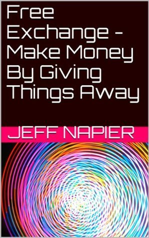 Free Exchange - Make Money By Giving Things Away