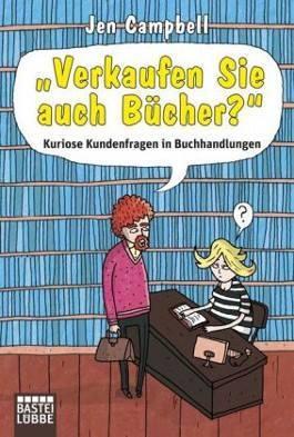 """""""Verkaufen Sie auch Bücher?"""" - Kuriose Kundenfragen in Buchha... by Jen Campbell"""