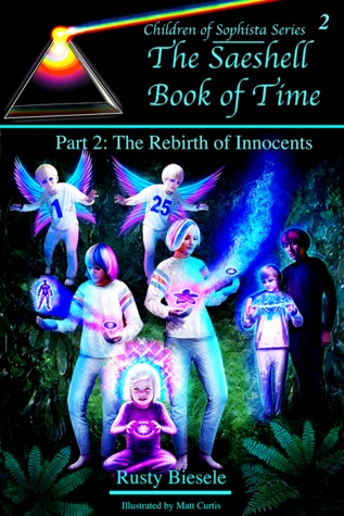 The Saeshell Book of Time, Part 2: Rebirth of Innocents (Children of Sophista, #2)