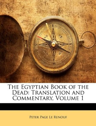The Egyptian Book of the Dead: Translation and Commentary, Volume 1