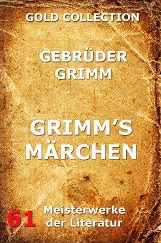 Grimm's Märchen (Annotierte Gold Collection)
