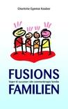 Fusionsfamilien: Vejen til succeser i din sammenbragte familie