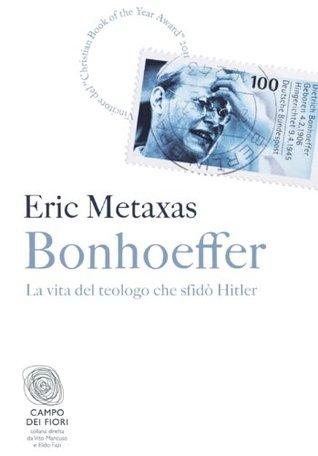 Bonhoeffer: La vita del teologo che sfidò Hitler