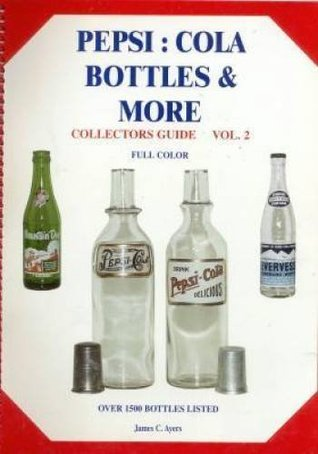 Pepsi-Cola Bottles & More, Collectors Guide, Vol. 2