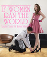 If Women Ran The World by Laurie Anne