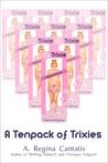 A Tenpack of Trixies