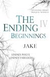 The Ending Beginnings: Jake (The Ending, #0.4)