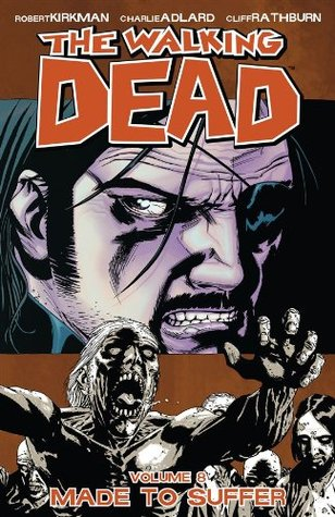 The Walking Dead, Vol. 8: Made to Suffer(The Walking Dead 8)