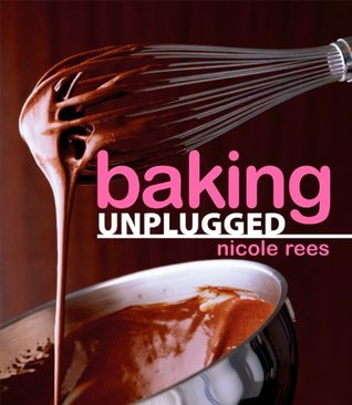 Baking Unplugged by Nicole Rees