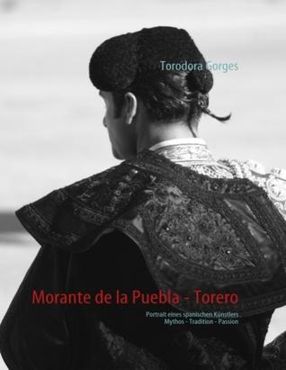 Morante de la Puebla - Torero: Portrait eines spanischen Künstlers por Torodora Gorges