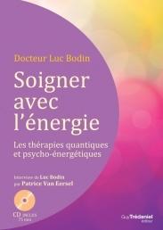 Soigner avec l´énergie, les thérapies quantiques et psycho-énergétiques