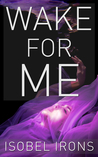 Wake for Me by Isobel Irons