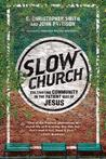 Slow Church by C. Christopher Smith