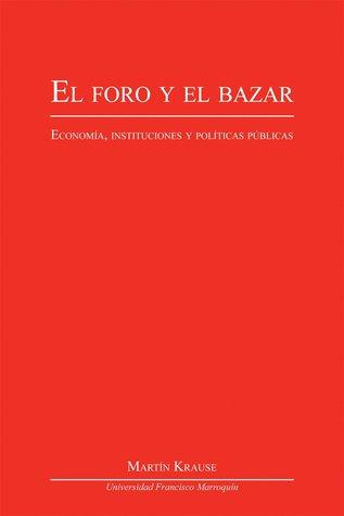 El foro y el bazar: Economía, instituciones y políticas públicas