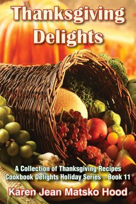 Thanksgiving Delights Cookbook: A Collection of Thanksgiving Recipes