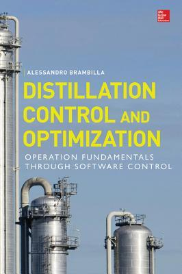 Distillation Control & Optimization: Operation Fundamentals Through Software Control: Operation Fundamentals Through Software Control