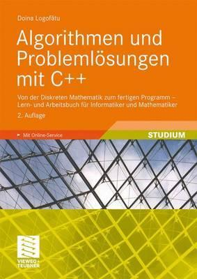 Algorithmen Und Problemlosungen Mit C++: Von Der Diskreten Mathematik Zum Fertigen Programm - Lern- Und Arbeitsbuch Fur Informatiker Und Mathematiker