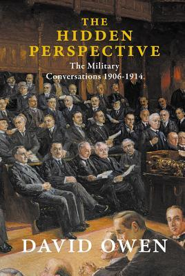 The Hidden Perspective: The Military Conversations 1906-1914