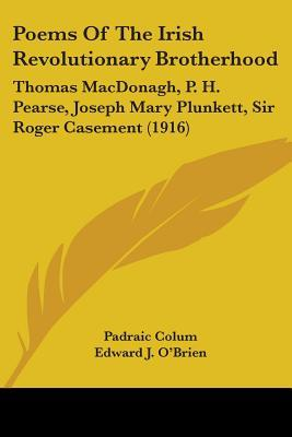 Poems of the Irish Revolutionary Brotherhood: Thomas MacDonagh, P. H. Pearse, Joseph Mary Plunkett, Sir Roger Casement (1916)