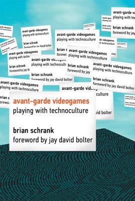 Avant-Garde Videogames: Playing with Technoculture por Brian Schrank, Jay David Bolter