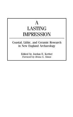 A Lasting Impression: Coastal, Lithic, and Ceramic Research in New England Archaeology