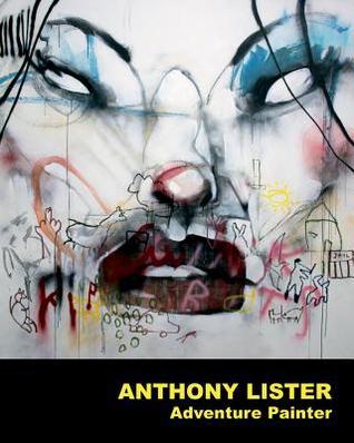 Anthony Lister: Adventure Painter