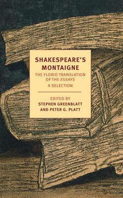 Shakespeares Montaigne: The Florio Translation of the Essays, A Selection