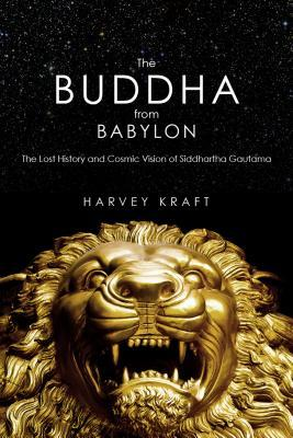 Pdf télécharger des livres The Buddha from Babylon: The Lost History and Cosmic Vision of Siddhartha Gautama 1590791436 PDF