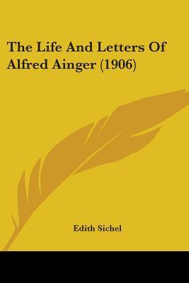 The Life and Letters of Alfred Ainger by Edith Sichel