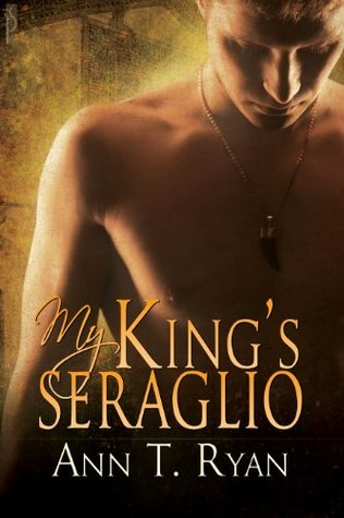 My King's Seraglio by Ann T. Ryan