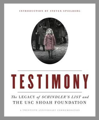Testimony: The Legacy of Schindler's List and the Shoah Foundation-20th Anniversary Commemorative Edition
