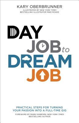 Day Job to Dream Job: Practical Steps for Turning Your Passion Into a Full-Time Gig
