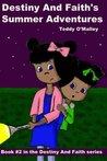 Destiny and Faith's Summer Adventures by Teddy O'Malley
