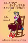 Granny Skewers A Scoundrel (Fuchsia, Minnesota, #2)