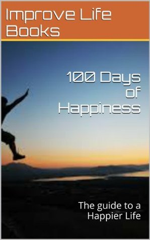 100 Days of Happiness: The Guide to a Happier Life