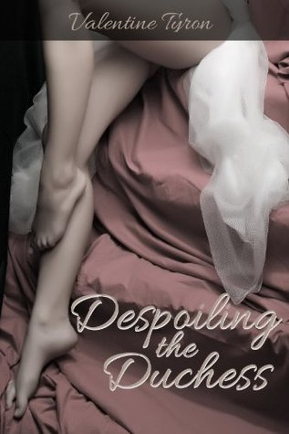 Despoiling the Duchess: A Regency Erotica