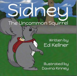 Sidney the Uncommon Squirrel par Ed Kellner, Davina Kinney