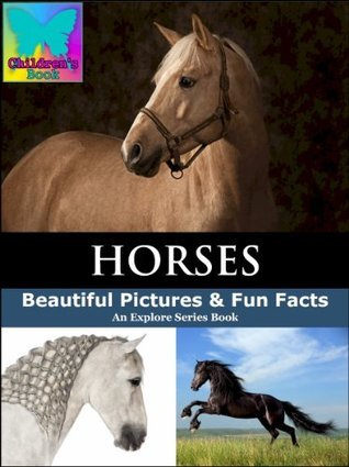 Horses: Beautiful Pictures & Fun Facts: Explore Series Book