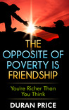 The Opposite Of Poverty Is Friendship: You're Richer Than You Think