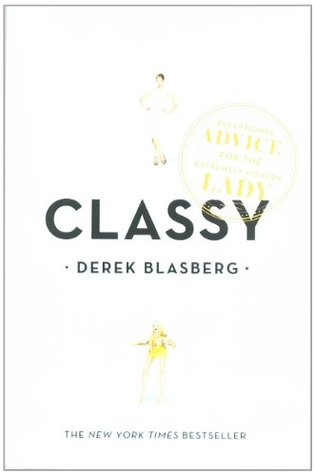 Classy exceptional advice for the extremely modern lady by derek classy exceptional advice for the extremely modern lady by derek blasberg fandeluxe Image collections