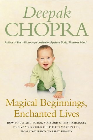Magical Beginnings, Enchanted Lives: How to use meditation, yoga and other techniques to give your child the perfect start in life, from conception to early