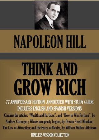 Think and Grow Rich (Deluxe Edition), Annotated with articles by Andrew Carnegie, Orison Swett Marden & William Atkinson; and translation into Spanish. (Timeless Wisdom Collection Book 180)
